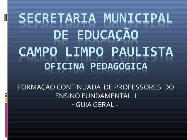 FORMAÇÃO CONTINUADA DE PROFESSORES DO ENSINO FUNDAMENTAL II - GUIA GERAL -