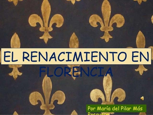 EL RENACIMIENTO EN FLORENCIA Por María del Pilar Más