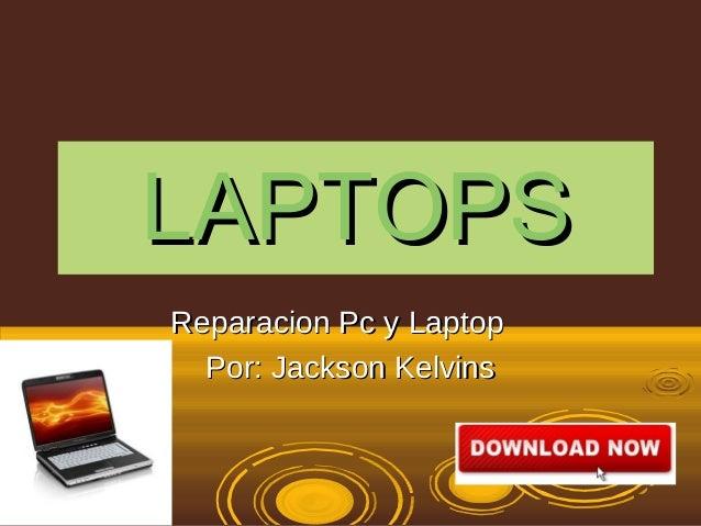 LAPTOPSLAPTOPSReparacion Pc y LaptopReparacion Pc y LaptopPor: Jackson KelvinsPor: Jackson Kelvins