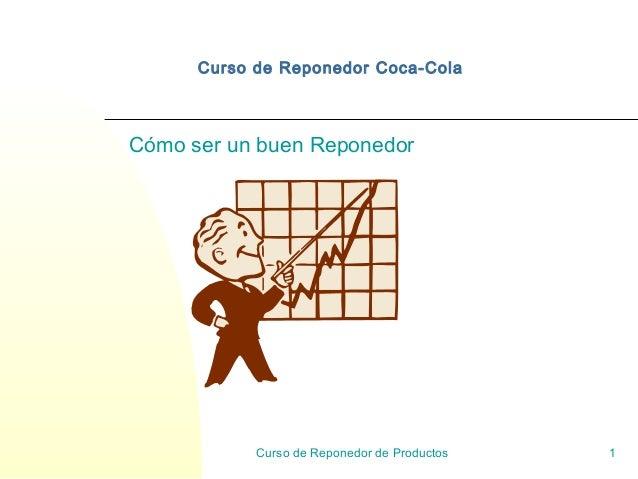 Curso de Reponedor de Productos 1 Curso de Reponedor Coca-Cola Cómo ser un buen Reponedor