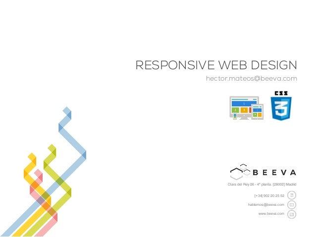 [+34] 902 20 25 52 hablemos@beeva.com www.beeva.com Clara del Rey 26 - 4ª planta. [28002] Madrid! RESPONSIVE WEB DESIGN he...