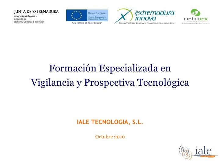 <ul><li>Formación Especializada en </li></ul><ul><li>Vigilancia y Prospectiva Tecnológica </li></ul><ul><li>IALE TECNOLOGI...