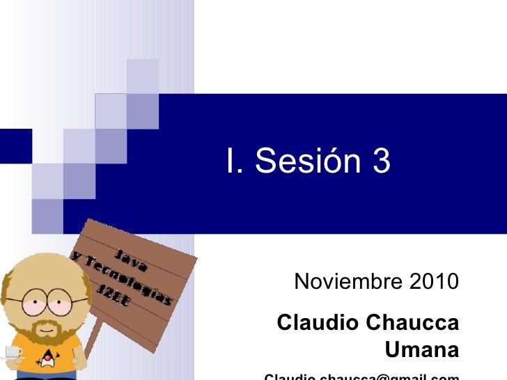 I. Sesión 3 Noviembre 2010 Claudio Chaucca Umana [email_address]