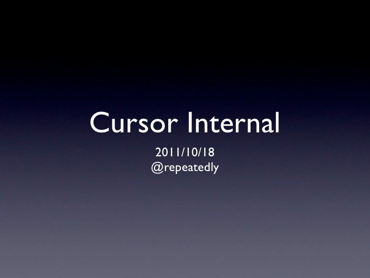 Cursor Internal    2011/10/18    @repeatedly