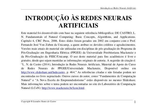 Introdução as Redes Neurais Artificiais Copyright ® Leandro Nunes de Castro 1 INTRODUÇÃO ÀS REDES NEURAIS ARTIFICIAIS Este...