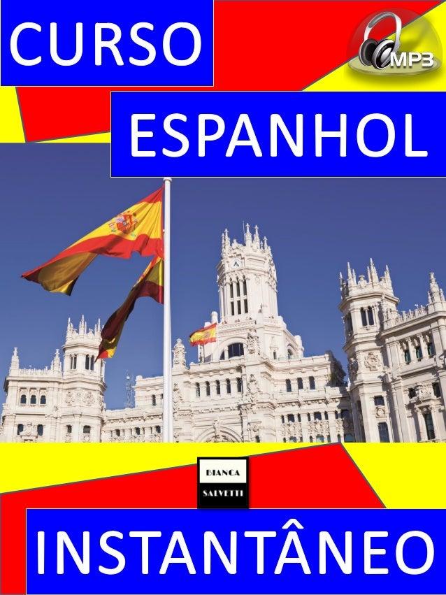 Espanhol instantâneo é uma série, desenvolvida pela professora Bianca Salvetti, destinada à pessoas que precisam aprender ...