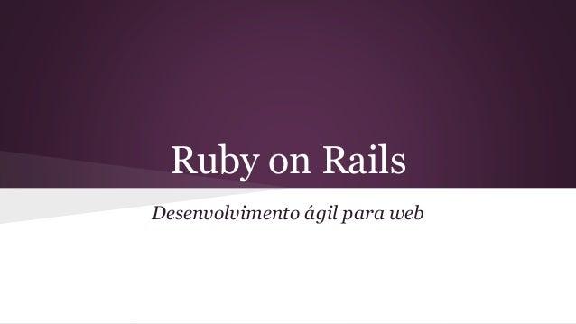 Ruby on Rails  Desenvolvimento ágil para web
