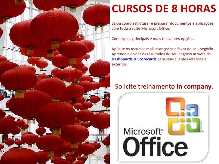 CURSOS DE 8 HORAS Saiba como estruturar e preparar documentos e aplicações com toda a suíte Microsoft Office.  Conheça as ...