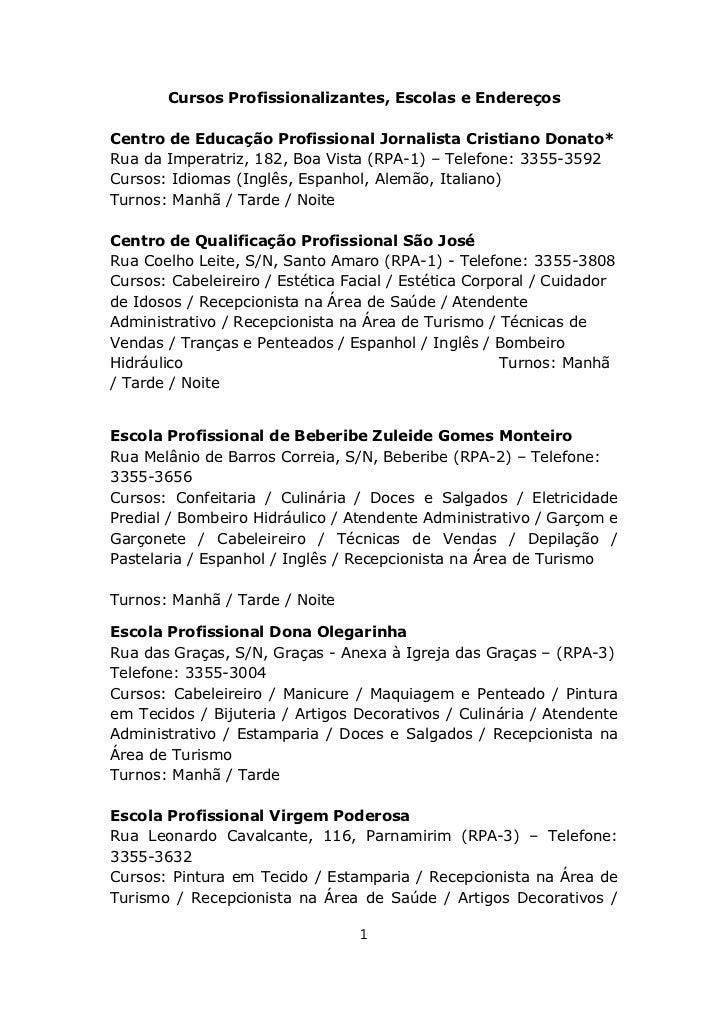 Cursos Profissionalizantes, Escolas e EndereçosCentro de Educação Profissional Jornalista Cristiano Donato*Rua da Imperatr...