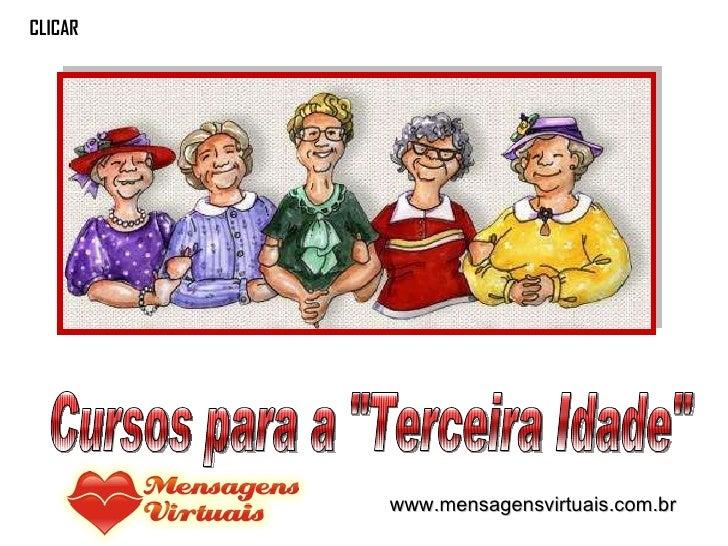 """Cursos para a """"Terceira Idade"""" CLICAR www.mensagensvirtuais.com.br"""
