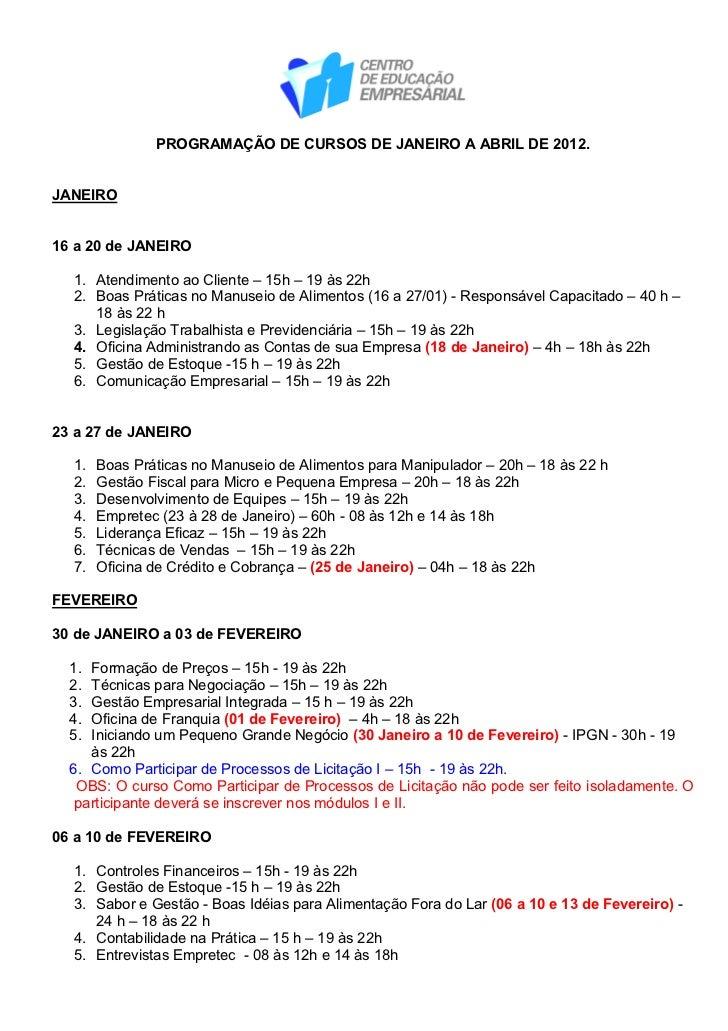 PROGRAMAÇÃO DE CURSOS DE JANEIRO A ABRIL DE 2012.JANEIRO16 a 20 de JANEIRO  1. Atendimento ao Cliente – 15h – 19 às 22h  2...