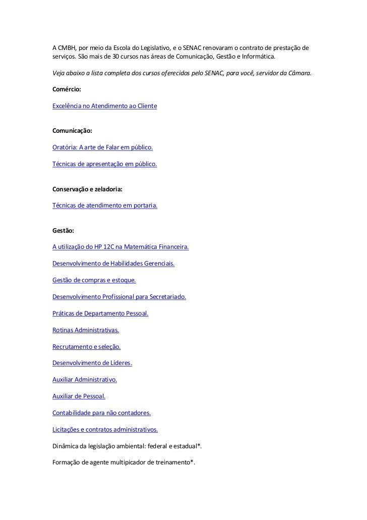 A CMBH, por meio da Escola do Legislativo, e o SENAC renovaram o contrato de prestação deserviços. São mais de 30 cursos n...