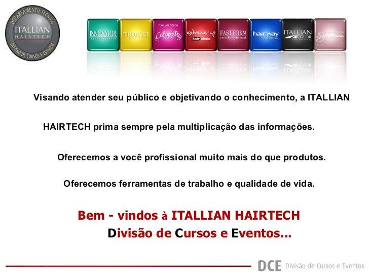 Bem - vindos  à  ITALLIAN HAIRTECH D ivisão de   C ursos e   E ventos... Visando atender seu público e objetivando o conhe...