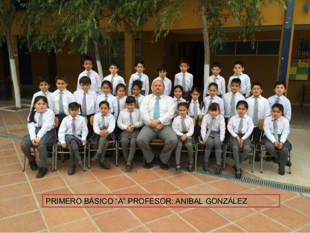 "PRIMERO BÁSICO ""A"" PROFESOR: ANIBAL GONZÁLEZ"