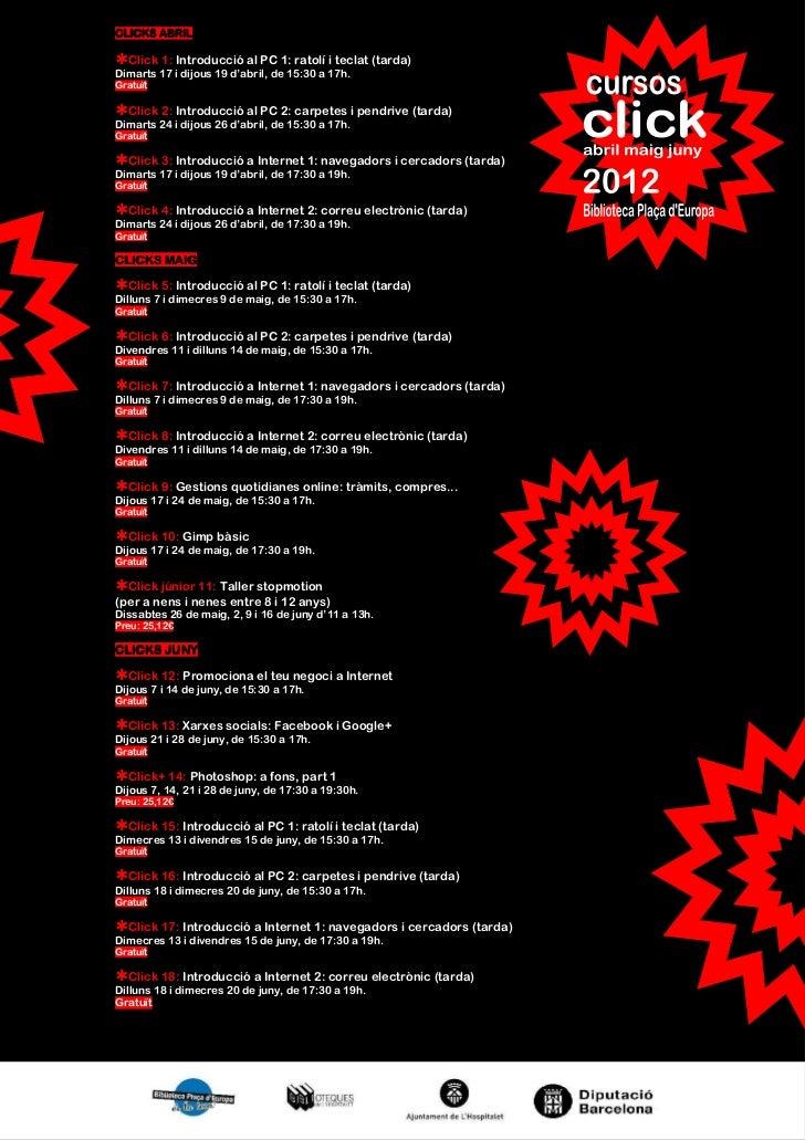 CLICKS ABRIL  Click 1: Introducció al PC 1: ratolí i teclat (tarda)Dimarts 17 i dijous 19 d'abril, de 15:30 a 17h.Gratuït ...