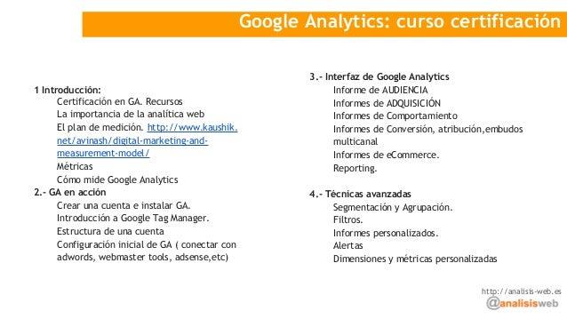 Google Analytics: curso certificación 1 Introducción: Certificación en GA. Recursos La importancia de la analítica web El ...