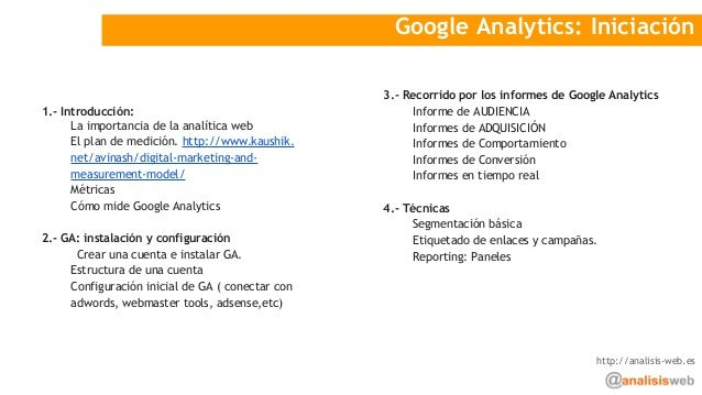 Google Analytics: Iniciación 1.- Introducción: La importancia de la analítica web El plan de medición. http://www.kaushik....
