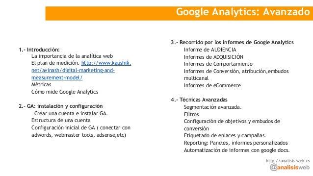 Google Analytics: Avanzado 1.- Introducción: La importancia de la analítica web El plan de medición. http://www.kaushik. n...