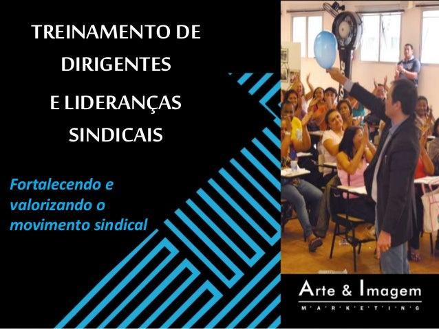 TREINAMENTO DE DIRIGENTES E LIDERANÇAS SINDICAIS Fortalecendo e valorizando o movimento sindical