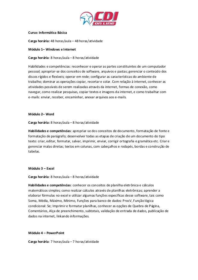 Curso: Informática Básica Carga horária: 48 horas/aula – 48 horas/atividade Módulo 1– Windows e Internet Carga horária: 8 ...