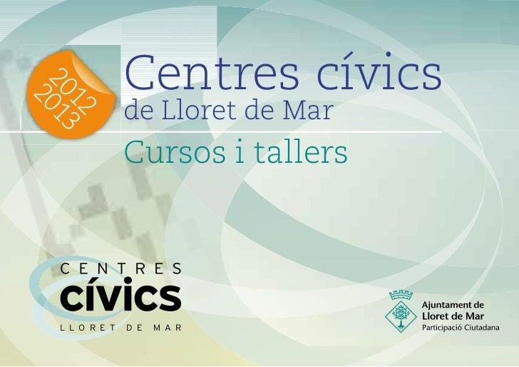 Centres cívics20 13  20                de Lloret de Mar  12                Cursos i tallers  L L O R E T   D E   M A R