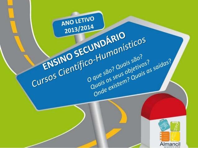 Cursos Científico-HumanisticosO seu objetivo principal é a preparação para continuar os estudos no EnsinoSuperior;Têm a du...