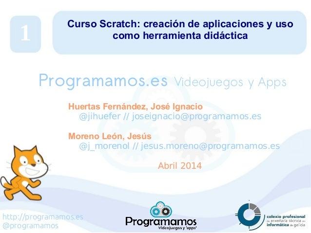 http://programamos.es @programamos Curso Scratch: creación de aplicaciones y uso como herramienta didáctica Huertas Fernán...