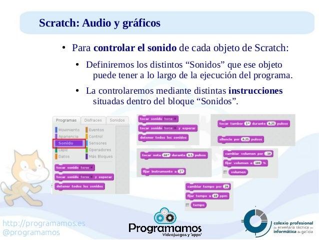 http://programamos.es @programamos Scratch: Audio y gráficos ● Para controlar el sonido de cada objeto de Scratch: ● Defin...