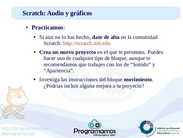 http://programamos.es @programamos Scratch: Audio y gráficos ● Practicamos: ● Si aún no lo has hecho, date de alta en la c...