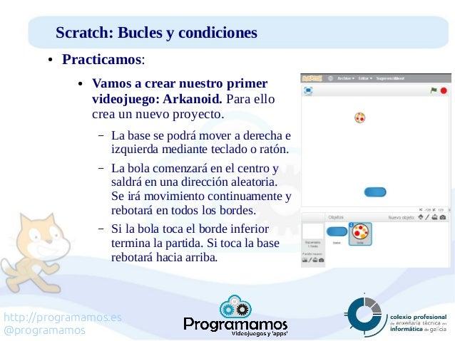 http://programamos.es @programamos Scratch: Bucles y condiciones ● Practicamos: ● Vamos a crear nuestro primer videojuego:...