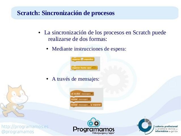 http://programamos.es @programamos Scratch: Sincronización de procesos ● La sincronización de los procesos en Scratch pued...