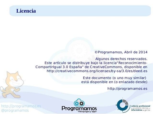 http://programamos.es @programamos ©Programamos, Abril de 2014 Algunos derechos reservados. Este artículo se distribuye ba...