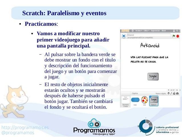 http://programamos.es @programamos Scratch: Paralelismo y eventos ● Practicamos: ● Vamos a modificar nuestro primer videoj...