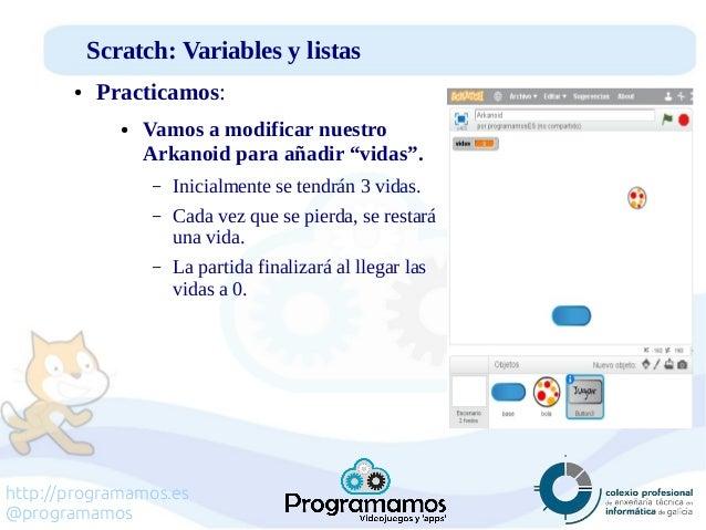 http://programamos.es @programamos Scratch: Variables y listas ● Practicamos: ● Vamos a modificar nuestro Arkanoid para añ...