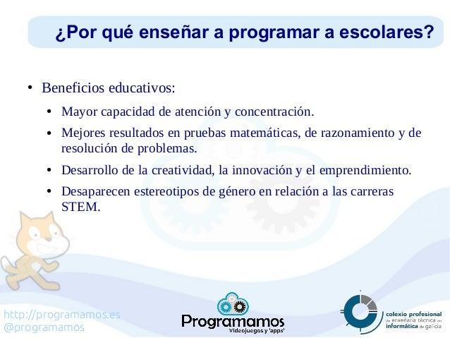 http://programamos.es @programamos ● Beneficios educativos: ● Mayor capacidad de atención y concentración. ● Mejores resul...