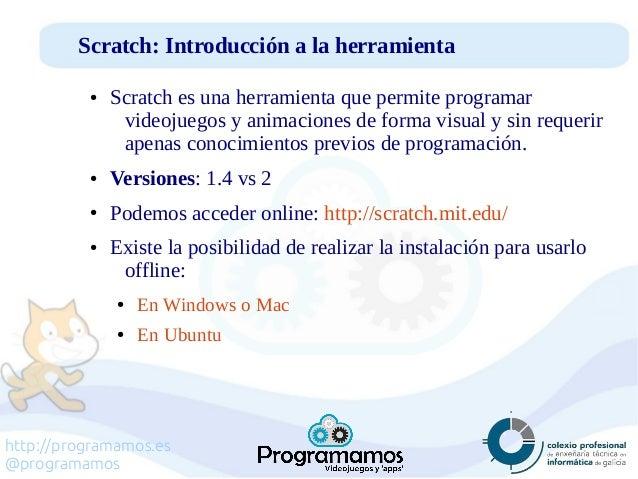 http://programamos.es @programamos Scratch: Introducción a la herramienta ● Scratch es una herramienta que permite program...