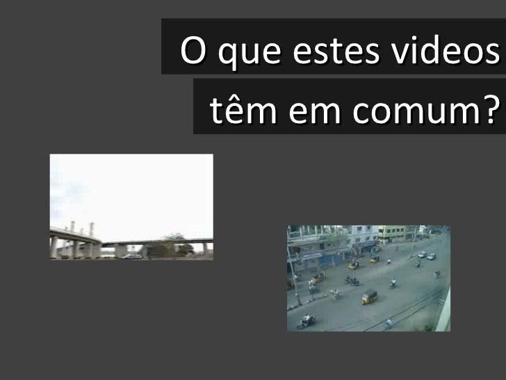 O que estes videos têm em comum ?