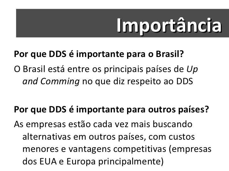 <ul><li>Por que DDS é importante para o Brasil? </li></ul><ul><li>O Brasil está entre os principais países de  Up and Comm...