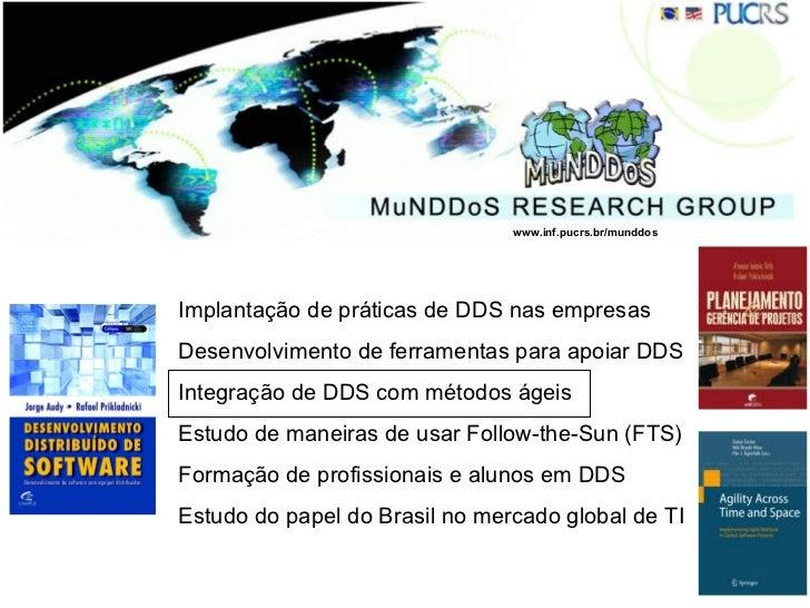 Contexto www.inf.pucrs.br/munddos Implantação de práticas de DDS nas empresas Desenvolvimento de ferramentas para apoiar D...