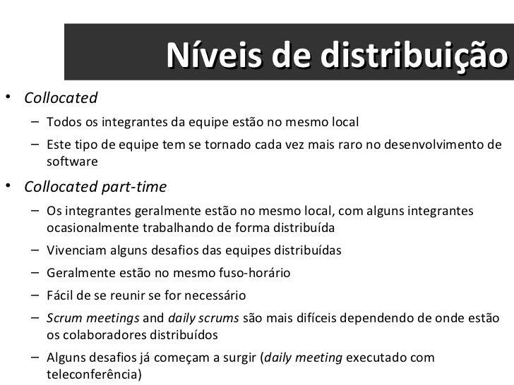 Níveis de distribuição <ul><li>Collocated </li></ul><ul><ul><li>Todos os integrantes da equipe estão no mesmo local </li><...