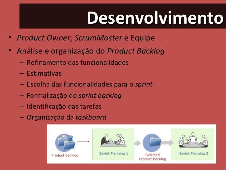 Desenvolvimento <ul><li>Product Owner ,  ScrumMaster  e Equipe </li></ul><ul><li>Análise e organização do  Product Backlog...