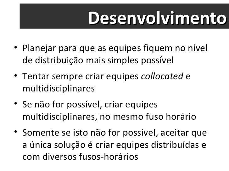 Desenvolvimento <ul><li>Planejar para que as equipes fiquem no nível de distribuição mais simples possível </li></ul><ul><...