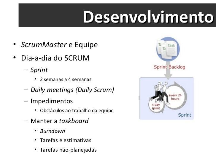 Desenvolvimento <ul><li>ScrumMaster  e Equipe </li></ul><ul><li>Dia-a-dia do SCRUM </li></ul><ul><ul><li>Sprint </li></ul>...