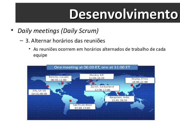 Desenvolvimento <ul><li>Daily meetings (Daily Scrum) </li></ul><ul><ul><li>3. Alternar horários das reuniões </li></ul></u...