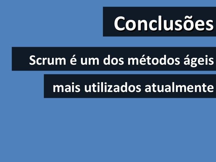 Conclusões Scrum é um dos métodos ágeis mais utilizados atualmente