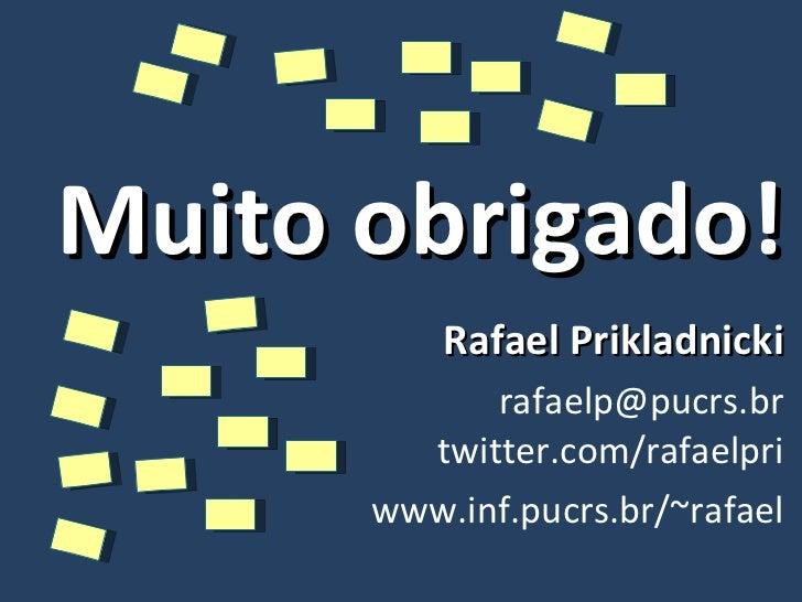 Rafael Prikladnicki [email_address] twitter.com/rafaelpri www.inf.pucrs.br/~rafael Muito obrigado!