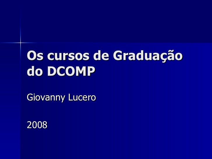 Os cursos de Graduação do DCOMP Giovanny Lucero 2008