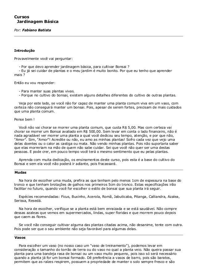 Cursos Jardinagem Básica Por: Fabiano Batista Introdução Provavelmente você vai perguntar: - Por que devo aprender jardina...