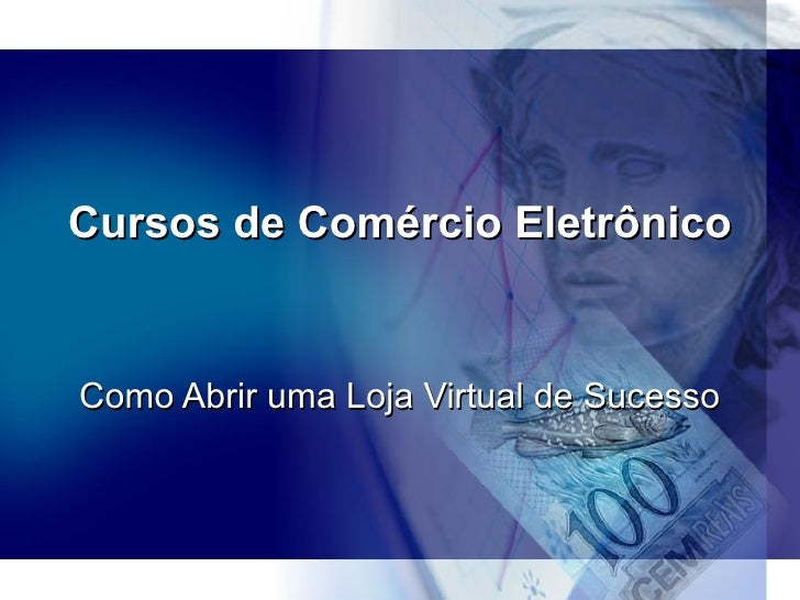 Cursos de Comércio Eletrônico (E-commerce) e Marketing na Internet (Marketing Online) Como Abrir uma Loja Virtual de Suces...