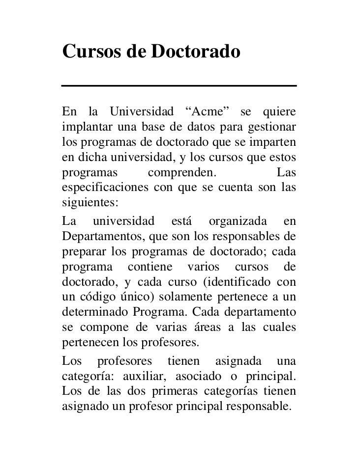 """Cursos de DoctoradoEn la Universidad """"Acme"""" se quiereimplantar una base de datos para gestionarlos programas de doctorado ..."""